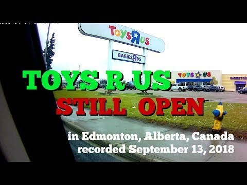 TOYS R US is still OPEN, (in Edmonton, Alberta, Canada)