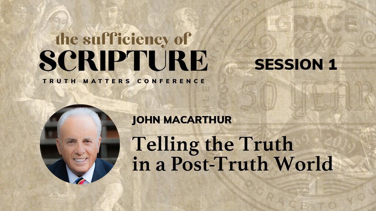 Download Session 1: Telling the Truth in a Post-Truth World (John MacArthur)