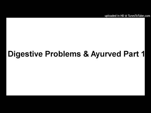 Digestive Problems & Ayurved Part 1