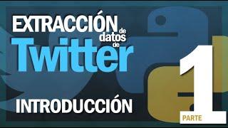 Extracción de Datos de Twitter en Python: 1. Introducción