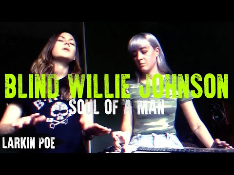 Larkin Poe  Blind Willie Johnson  Soul Of A Man