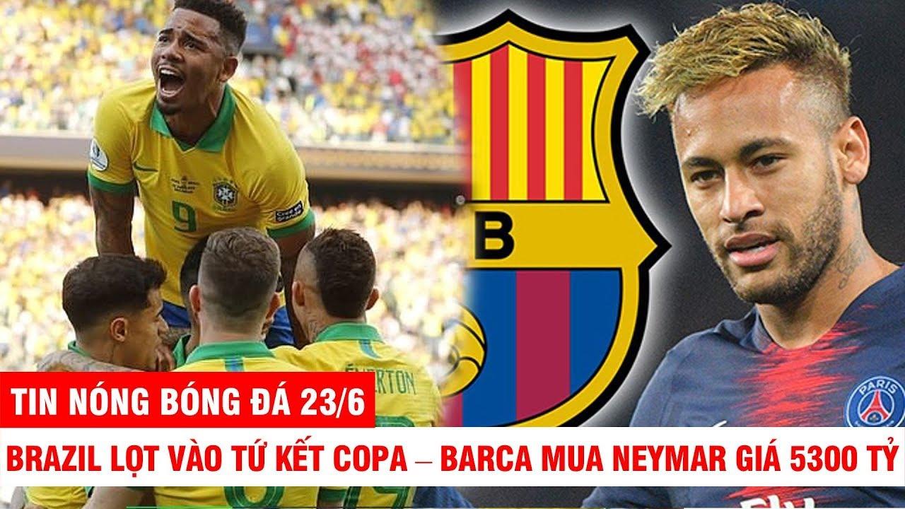 Tin Nóng Bóng Đá 23/6 | Brazil lọt vào tứ kết Copa – Barca mua Neymar giá 5300 tỷ