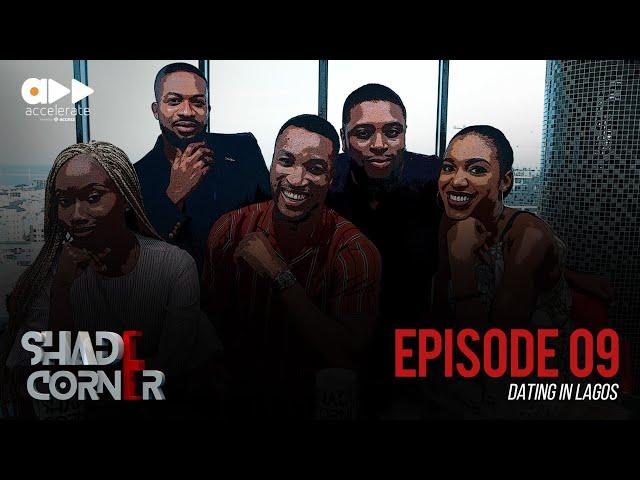 Shade Corner 3- Dating In Lagos (Ep 9)