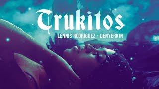 Lennis Rodriguez X Denyerkin - Trukitos (Vídeo Oficial)