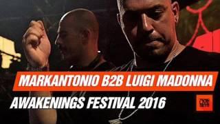 Markantonio b2b Luigi Madonna Live @ Awakenings Festival 2016 (full set)