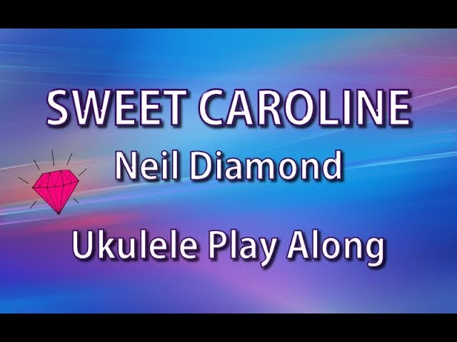 Sweet Caroline - Ukulele Play Along