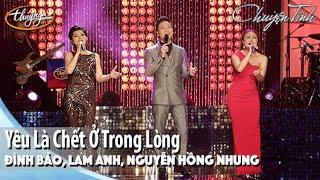 Đình Bảo, Lam Anh, Nguyễn Hồng Nhung - Yêu Là Chết Ở Trong Lòng | Live Show Đình Bảo