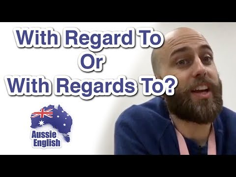 With Regard To or With Regards To?  Learn Australian English  Aussie English