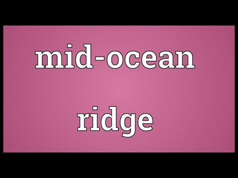 Mid-ocean ridge Meaning