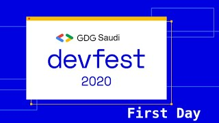 DevFest 2020   Saudi Arabia  First Day