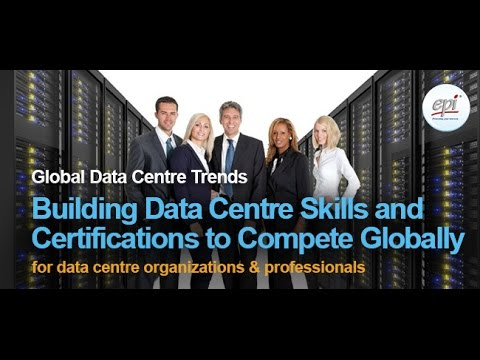 Global Data Centre Trends, Building Data Centre Skills and Certifications to Compete Globally 2017