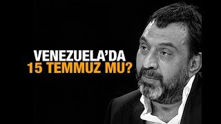 Ahmet Yenilmez : Venezuela'da 15 Temmuz mu