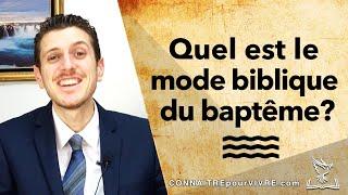 Quel est le mode bibliquedu baptême?