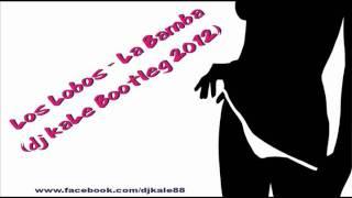 Los Lobos - La Bamba [dj kaLe Bootleg 2012]