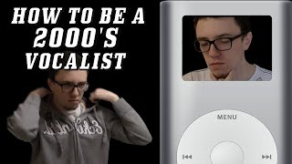 How To Be A 2000's Vocalist