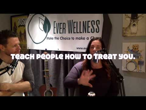 Teach People How to Treat You.- Ever Wellness Acoustic Lifestyle