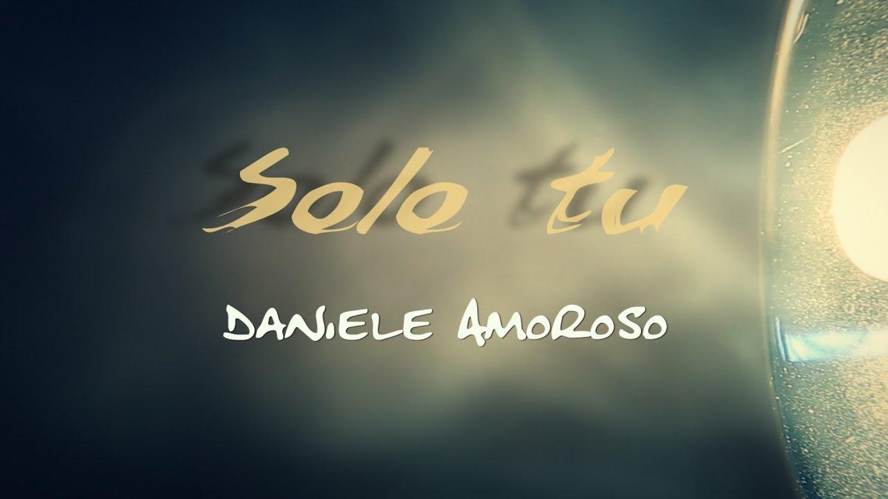 Daniele Amoroso - SOLO TU - Videoclip Ufficiale