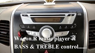 How to adjust BASS and TREBLE in ur Wagon R  music player....