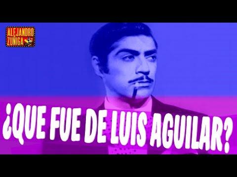 QUE FUE DE LUIS AGUILAR!! Actor y Cantante Mexicano