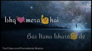 Ishq Mera Hai Bas Itna Ishaara De ZINDAGI WhatsApp Status Video