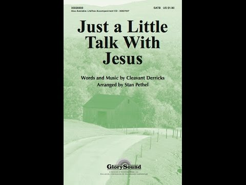 JUST A LITTLE TALK WITH JESUS - Cleavant Derricks/arr. Stan Pethel