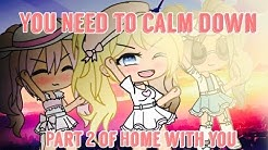 YOU NEED TO CALM DOWN GLMV - PART 2 OF HOME WITH YOU!!!