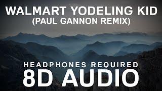 Walmart Yodeling Kid (Paul Gannon Remix) (8D Audio) |