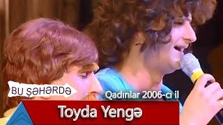 Bu Şəhərdə - Toyda Yengə (Qadınlar, 2006)