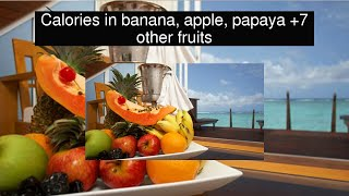 Calories in banana, apple, papaya +7 other fruits