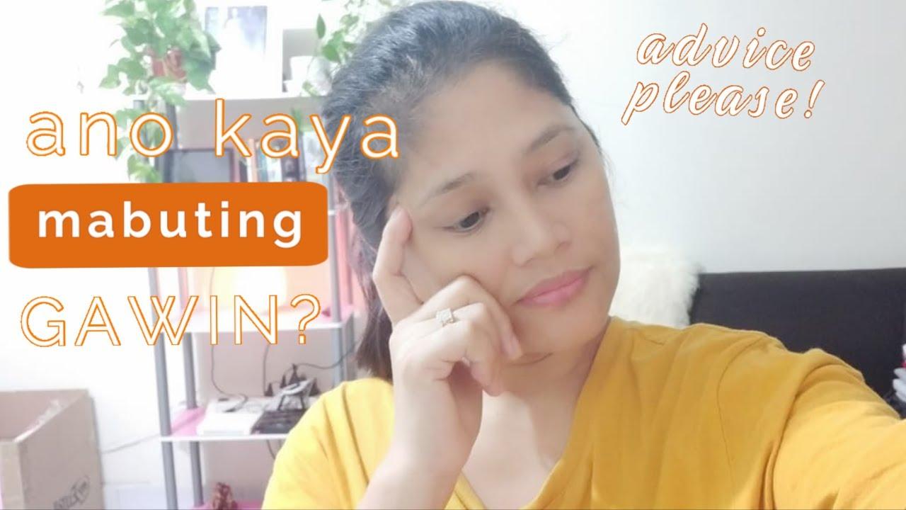 Ano Kaya Ang Pinaka Mabuting Gawin? Please Advice..