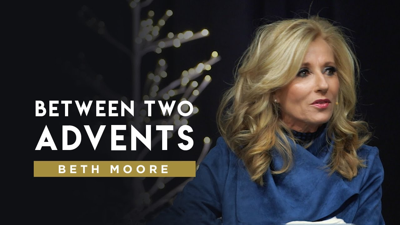 Between Two Advents Part 1 Beth Moore Youtube