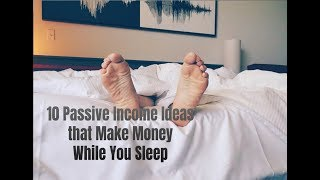 10 Passive Income Ideas that Make Money While You Sleep