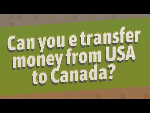 Can You E Transfer Money From USA To Canada?