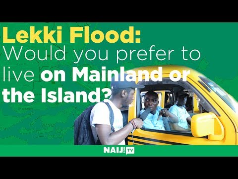 Lekki Flood: Would you prefer to live on Mainland or the Island?
