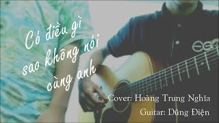 [Guitar Cover] Có Điều Gì Sao Không Nói Cùng Anh - Trung Quân by Hoàng Trung Nghĩa, Dũng Điện
