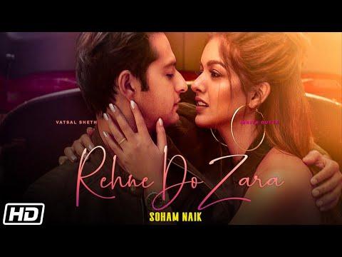 Rehne Do Zara | Vatsal Sheth | Ishita Dutta | Soham Naik |Anurag Saikia |Kunaal Vermaa |Latest Songs