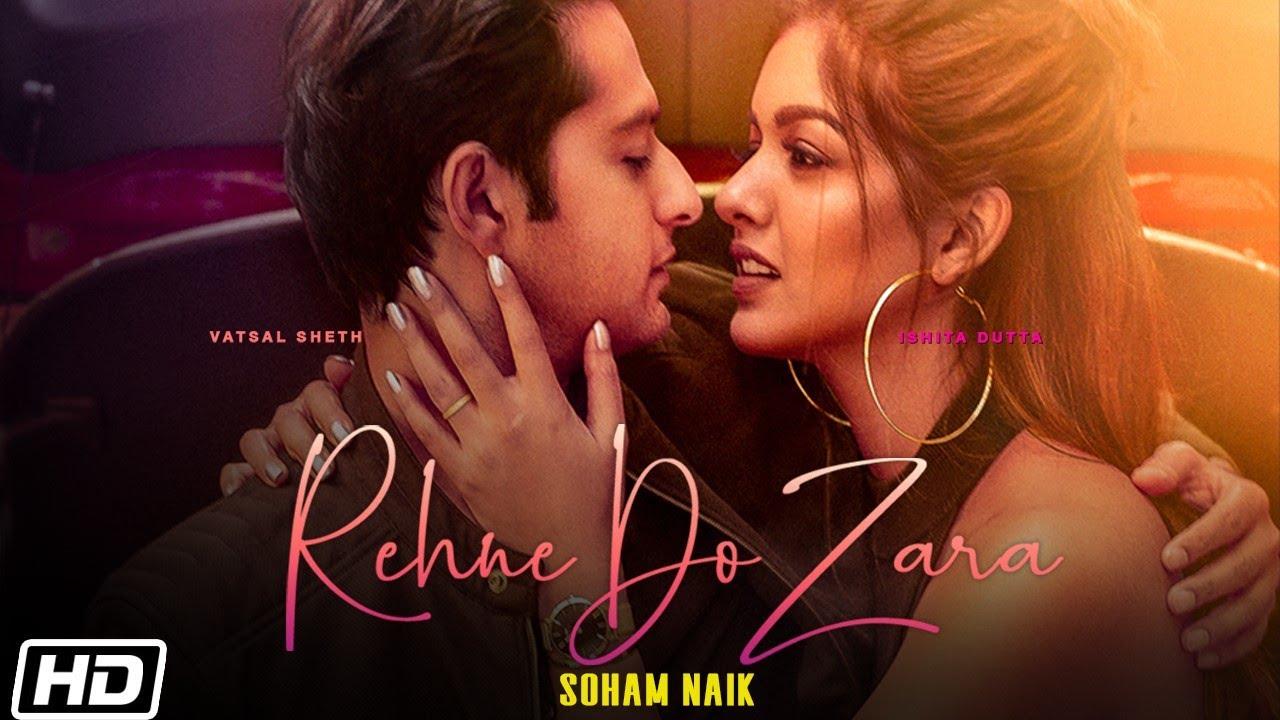 Download Rehne Do Zara | Vatsal Sheth | Ishita Dutta | Soham Naik |Anurag Saikia |Kunaal Vermaa |Latest Songs