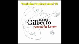 Love Is Stronger Far Than We - Astrud Gilberto