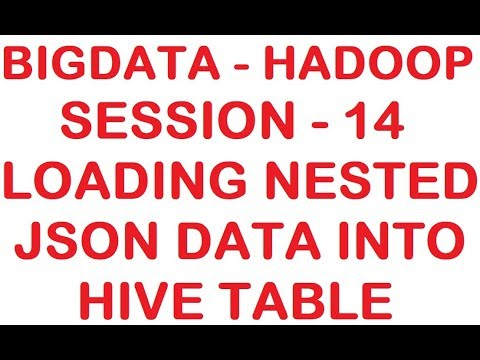Loading Nested JSON data into HIVE table - Big data - Hadoop Tutorial -  Session 14