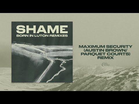 shame - Born in Luton - Maximum Security (Austin Brown/Parquet Courts) Remix