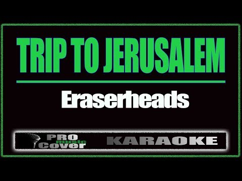 Trip to Jerusalem - ERASERHEADS (KARAOKE)