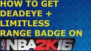 NBA 2K16  badge tutorial- How to get limitless range and deadeye in NBA 2K16