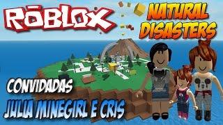 Roblox - Natural Disaster (Ft Julia Minegirl e Cris)