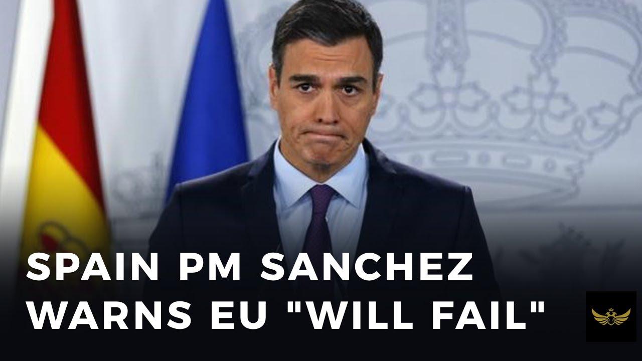 """Spain PM Sanchez warns EU """"will fail"""""""