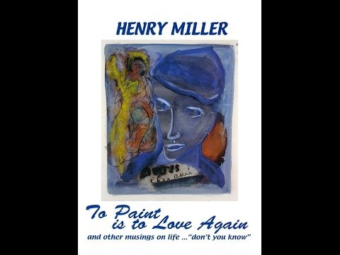 Henry Miller - To Paint Is To Love Again