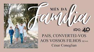 PAIS, CONVERTEI-VOS AOS VOSSOS FILHOS - César Coneglian
