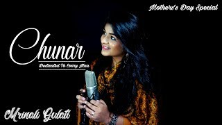 Chunar - Dedicated To Every Mother | Mother's Day Special 2018 | Cover | Arijit Singh | Mrinali
