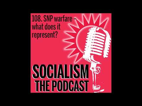 Socialism 108. SNP warfare – what does it represent?