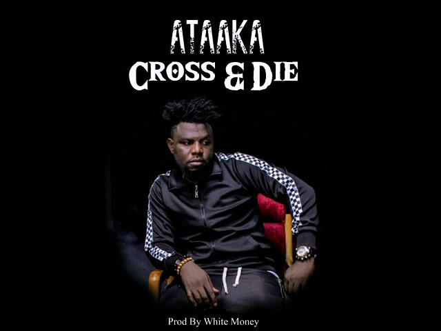 Ataaka - Cross & Die - Prod by white Money #1