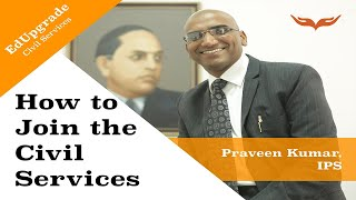 Why and How to Join the Civil Services   IPS Praveen Kumar   EdUpgrade